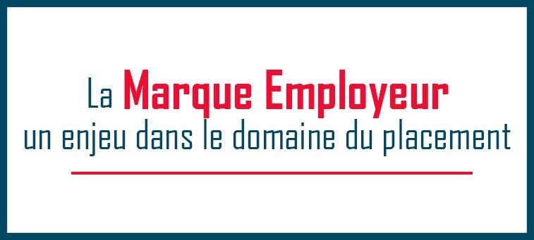 La marque employeur: un enjeu dans le domaine du placement.