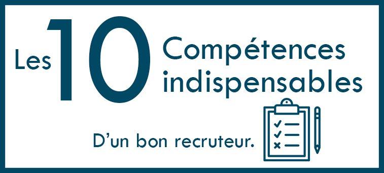 Les 10 compétences indispensables d'un bon recruteur.